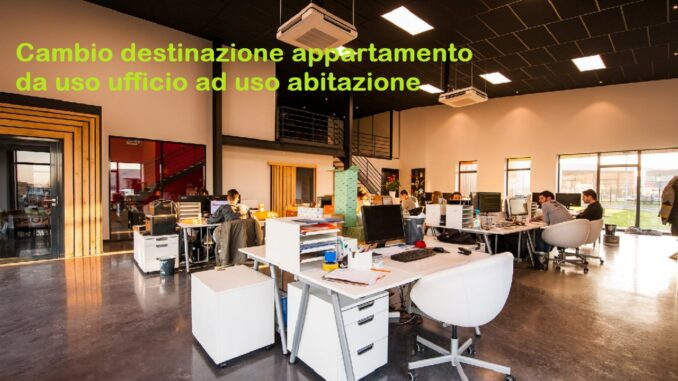 Cambio destinazione d'uso ufficio ad abitazione: si può fare, come e quanto costa