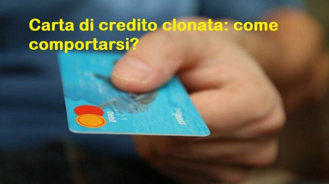 Carta di credito clonata: cosa fare e occhio al rimborso dalla banca