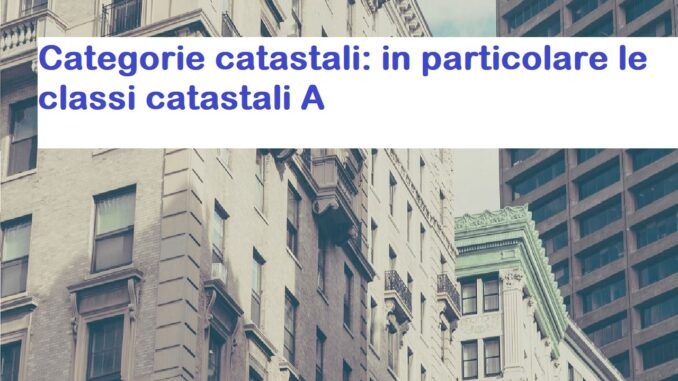 Categoria catastale A: le classi catastali