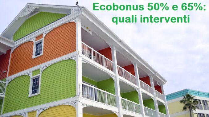 Ecobonus 50 e 65 per cento: per quali interventi?